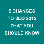 5 changes to seo 2015 that you should know