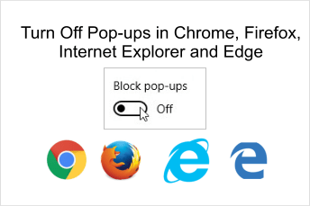 Turn On Off Pop-ups in Chrome, Firefox, Internet Explorer, Edge Browsrs